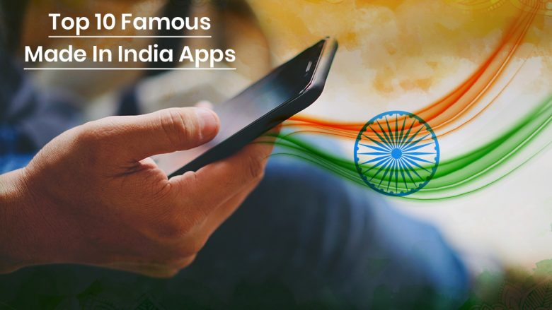 10 Best Made In India Apps That You Should Know About